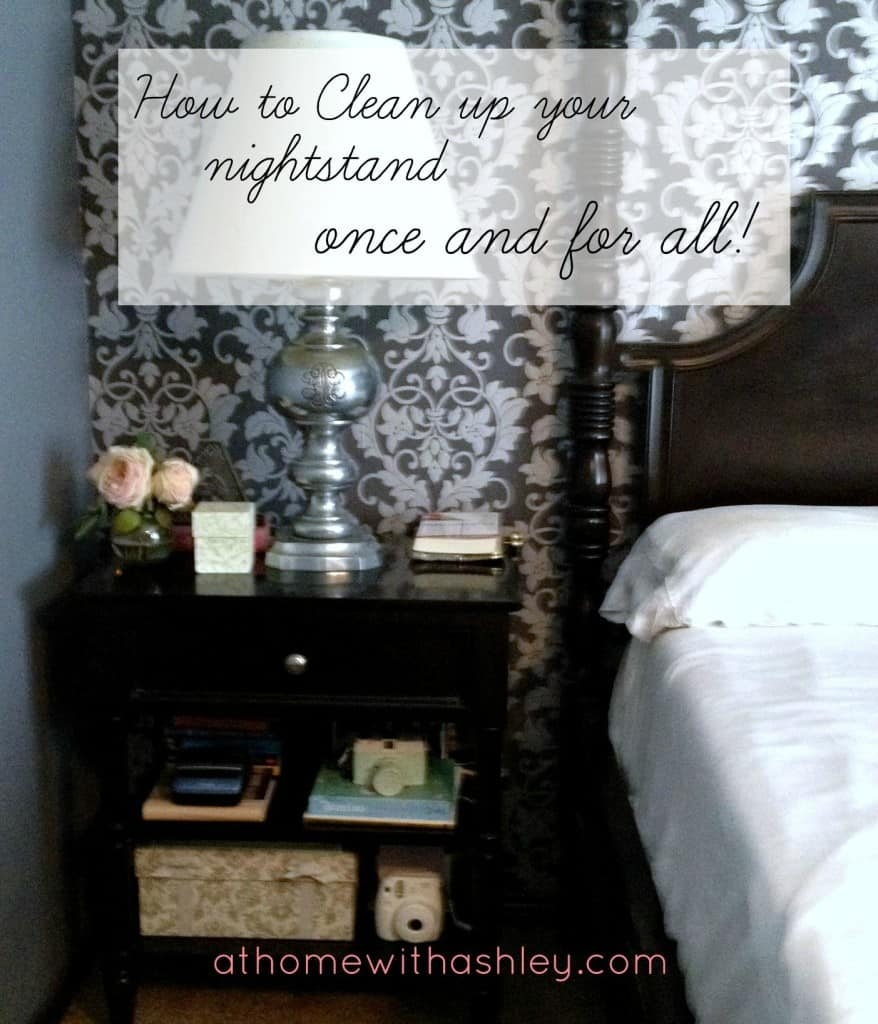 how to clean up your nightstand once and for all athomewithashley.com